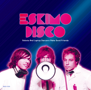 "Eskimo Disco ""Robots And Laptop Dancers Make Good Friends"""
